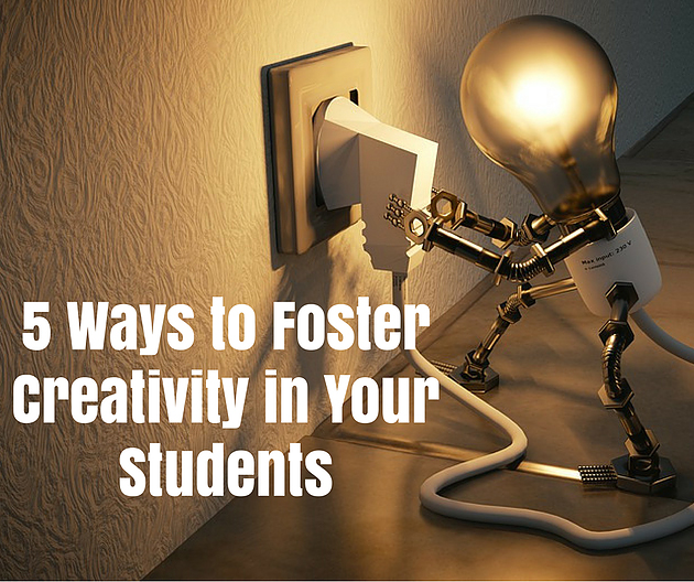 Five Ways to Foster Creativity in Your Students
