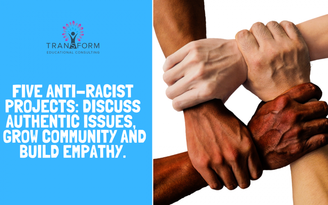 Five Anti-Racist Project Ideas: Discuss Authentic Issues, Grow Community, and Build Empathy